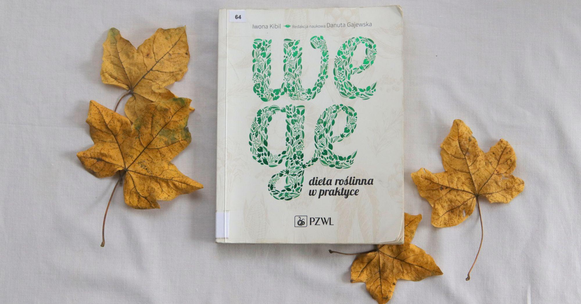 """Gdzie szukać informacji o diecie wegańskiej – o książce """"Wege dieta roślinna w praktyce"""" Iwony Kibil"""
